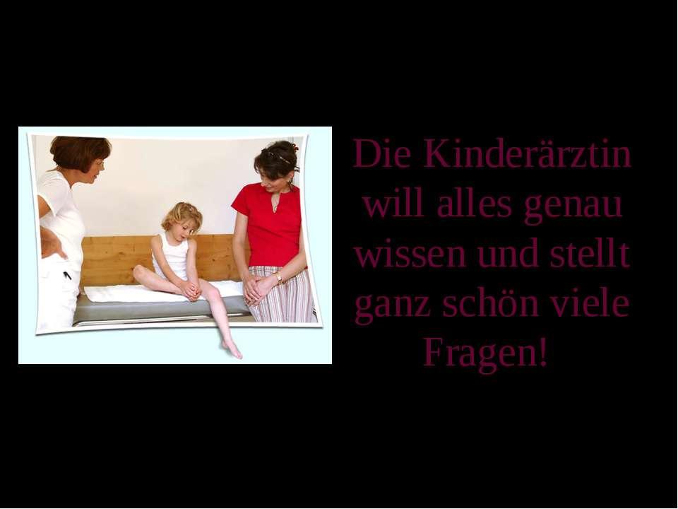 Die Kinderärztin will alles genau wissen und stellt ganz schön viele Fragen!