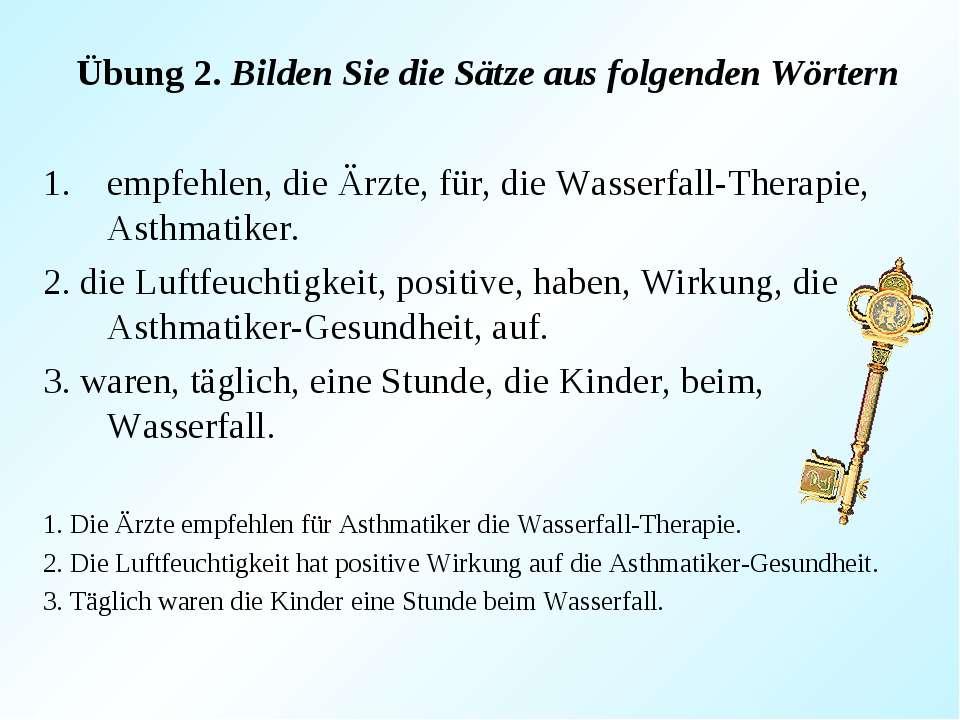 Übung 2. Bilden Sie die Sätze aus folgenden Wörtern empfehlen, die Ärzte, für...