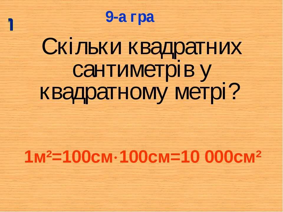 Скільки квадратних сантиметрів у квадратному метрі? 9-а гра 1м2=100см 100см=1...
