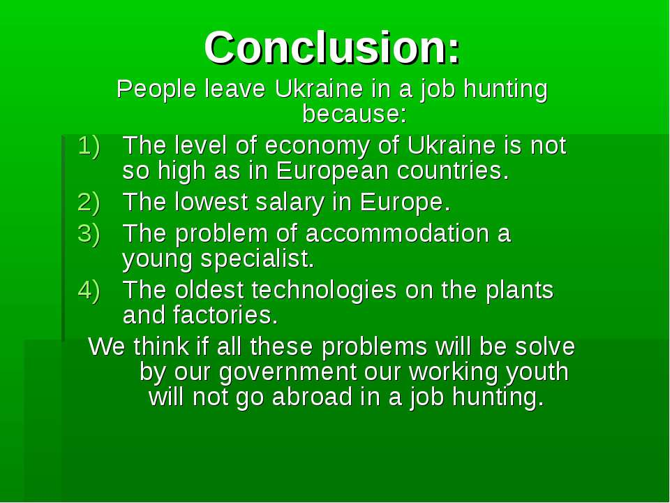 Conclusion: People leave Ukraine in a job hunting because: The level of econo...