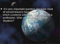 It's very important question because most of school-leavers have some doubts,...