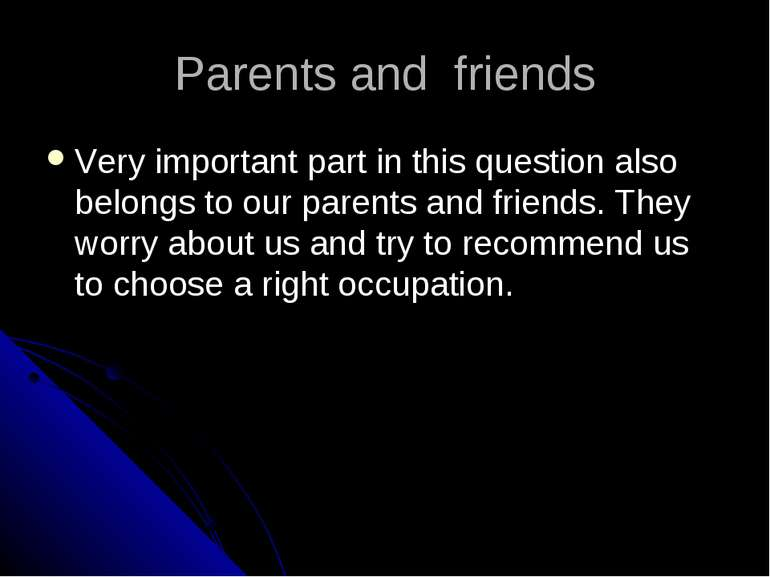 Parents and friends Very important part in this question also belongs to our ...