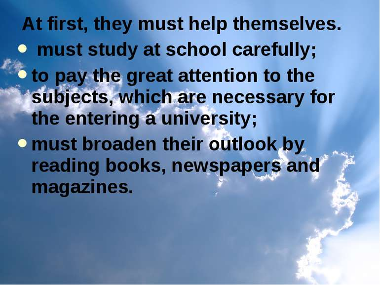 At first, they must help themselves. must study at school carefully; to pay t...