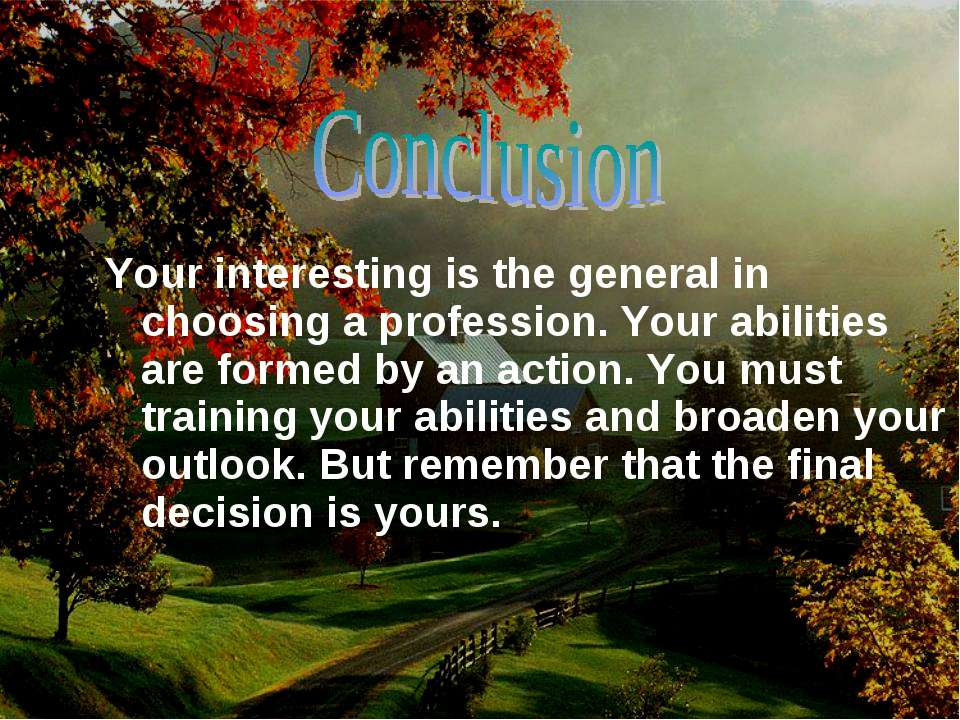 Your interesting is the general in choosing a profession. Your abilities are ...