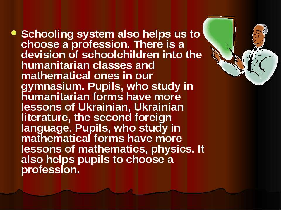 Schooling system also helps us to choose a profession. There is a devision of...