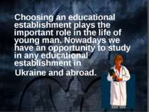 Choosing an educational establishment plays the important role in the life of...