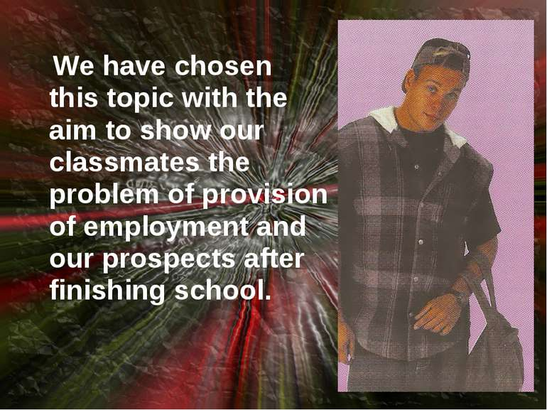 We have chosen this topic with the aim to show our classmates the problem of ...