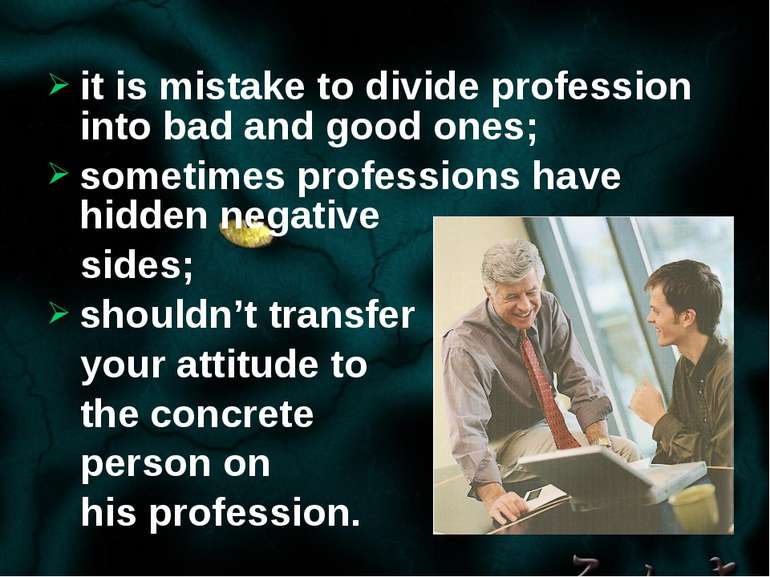 it is mistake to divide profession into bad and good ones; sometimes professi...