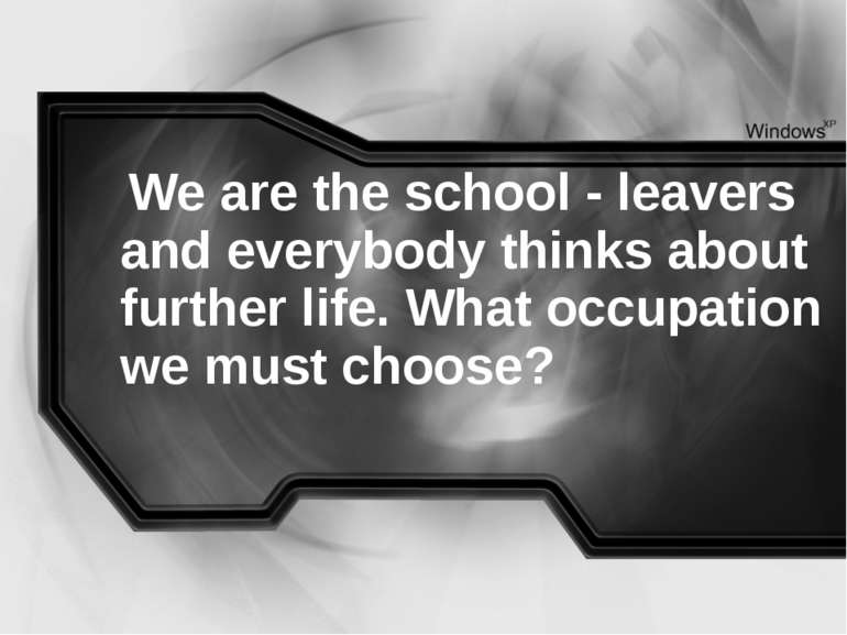 We are the school - leavers and everybody thinks about further life. What occ...