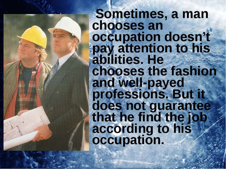 Sometimes, a man chooses an occupation doesn't pay attention to his abilities...