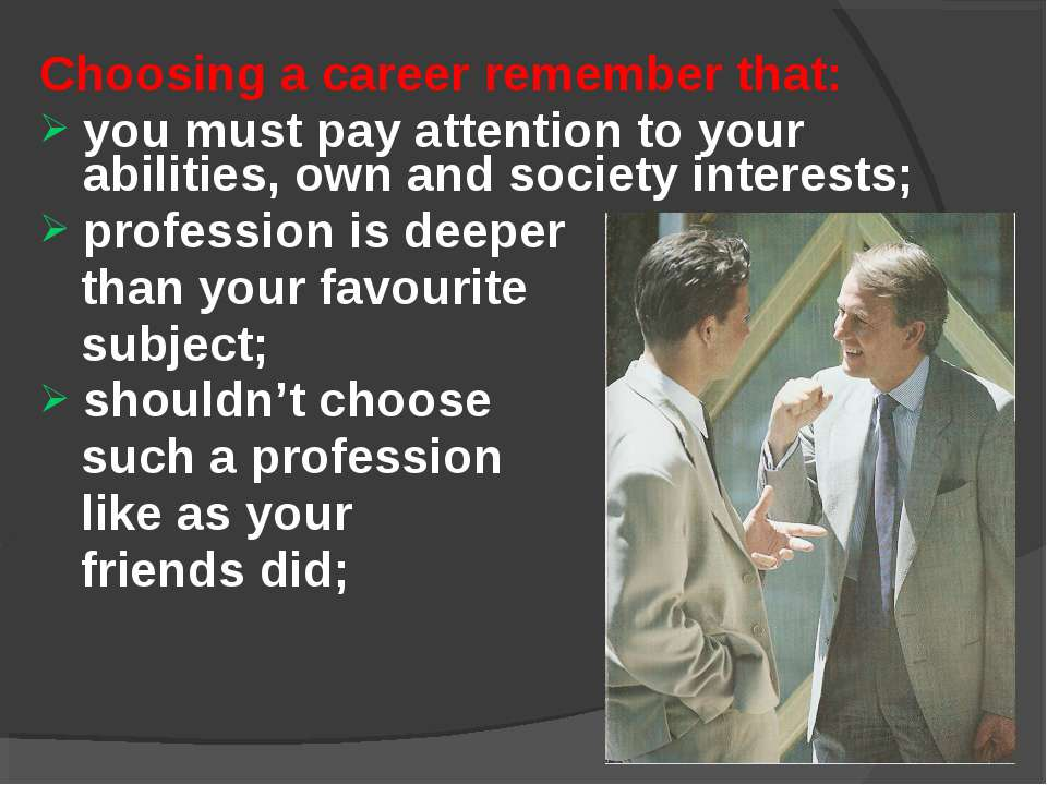 Choosing a career remember that: you must pay attention to your abilities, ow...