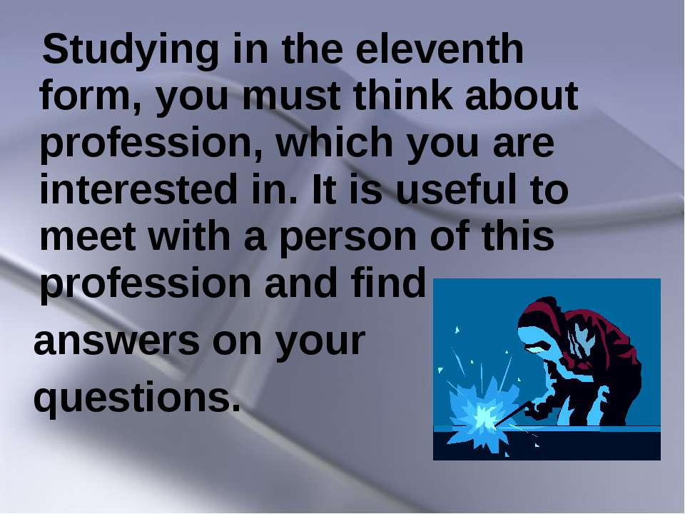 Studying in the eleventh form, you must think about profession, which you are...