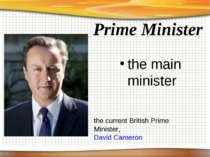 Prime Minister the main minister the current British Prime Minister, David Ca...