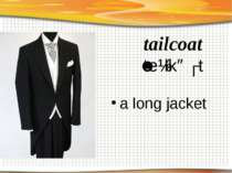 tailcoat ˈteɪlkəʊt a long jacket
