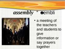 assembly əˈsembli a meeting of the teachers and students to give information ...