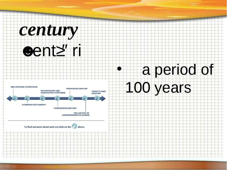 century ˈsentʃəri a period of 100 years