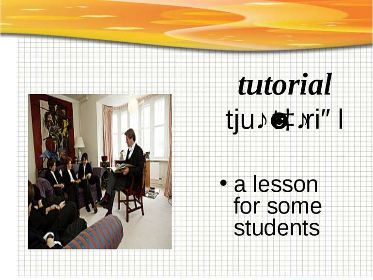 tutorial tjuːˈtɔːriəl a lesson for some students