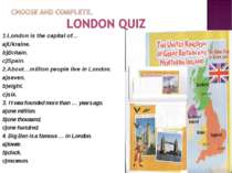 1.London is the capital of… a)Ukraine. b)Britain. c)Spain. 2.About…million pe...