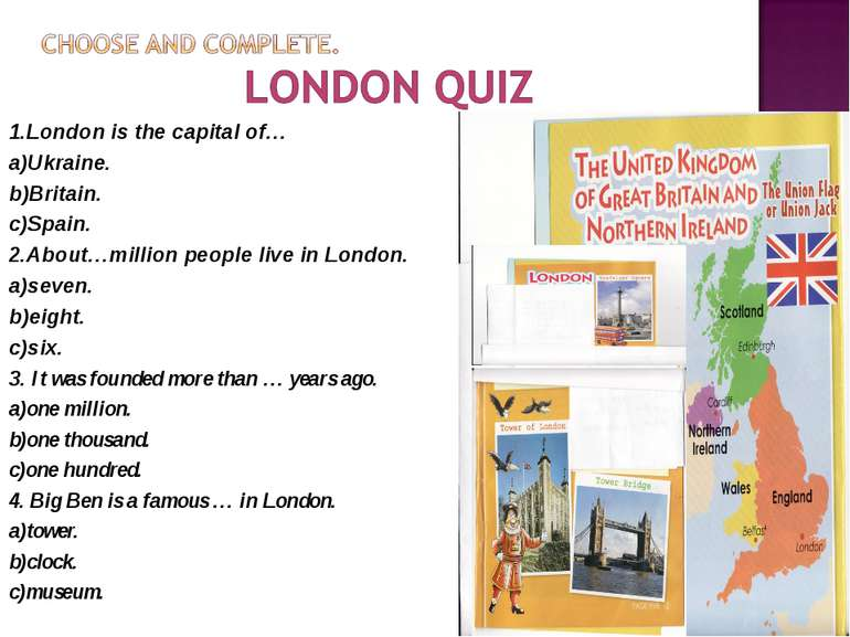 1.London is the capital of… a)Ukraine. b)Britain. c)Spain. 2.About…million pe...