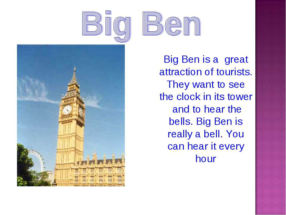 Big Ben is a great attraction of tourists. They want to see the clock in its ...