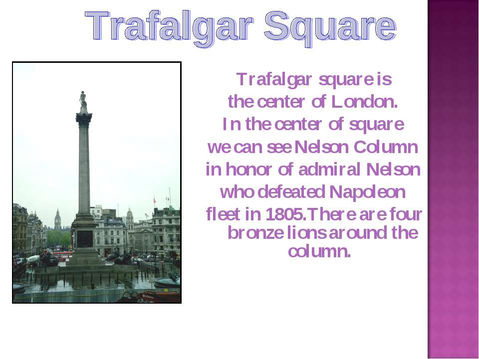Trafalgar square is the center of London. In the center of square we can see ...