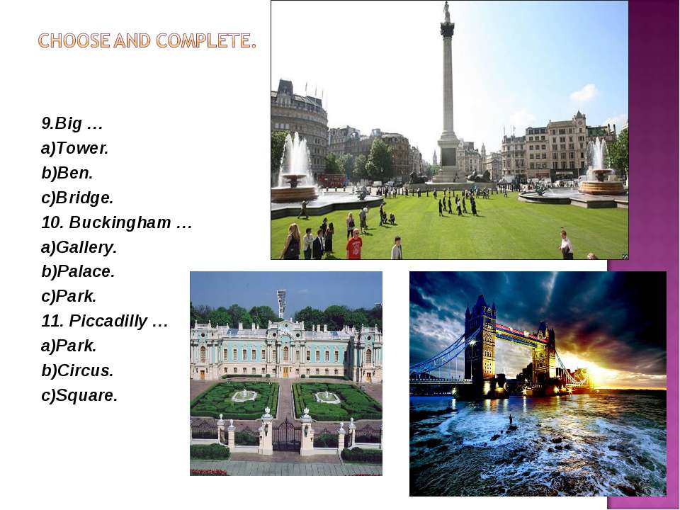 9.Big … a)Tower. b)Ben. c)Bridge. 10. Buckingham … a)Gallery. b)Palace. c)Par...