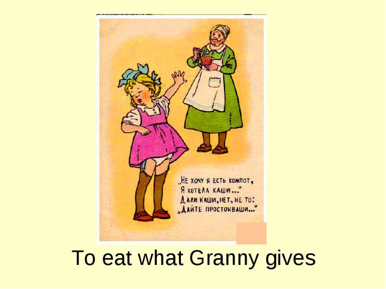 To eat what Granny gives