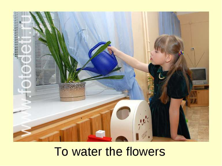 To water the flowers