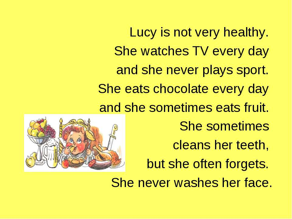 Lucy is not very healthy. She watches TV every day and she never plays sport....
