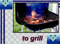 to grill