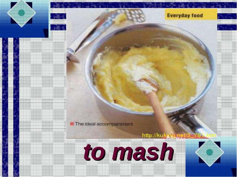to mash