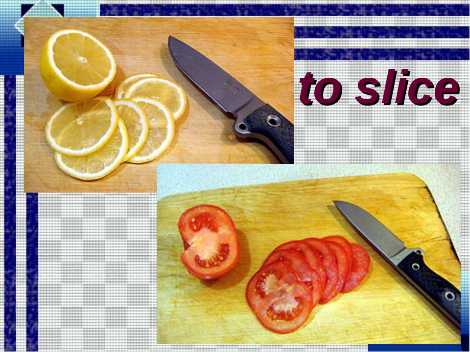 to slice