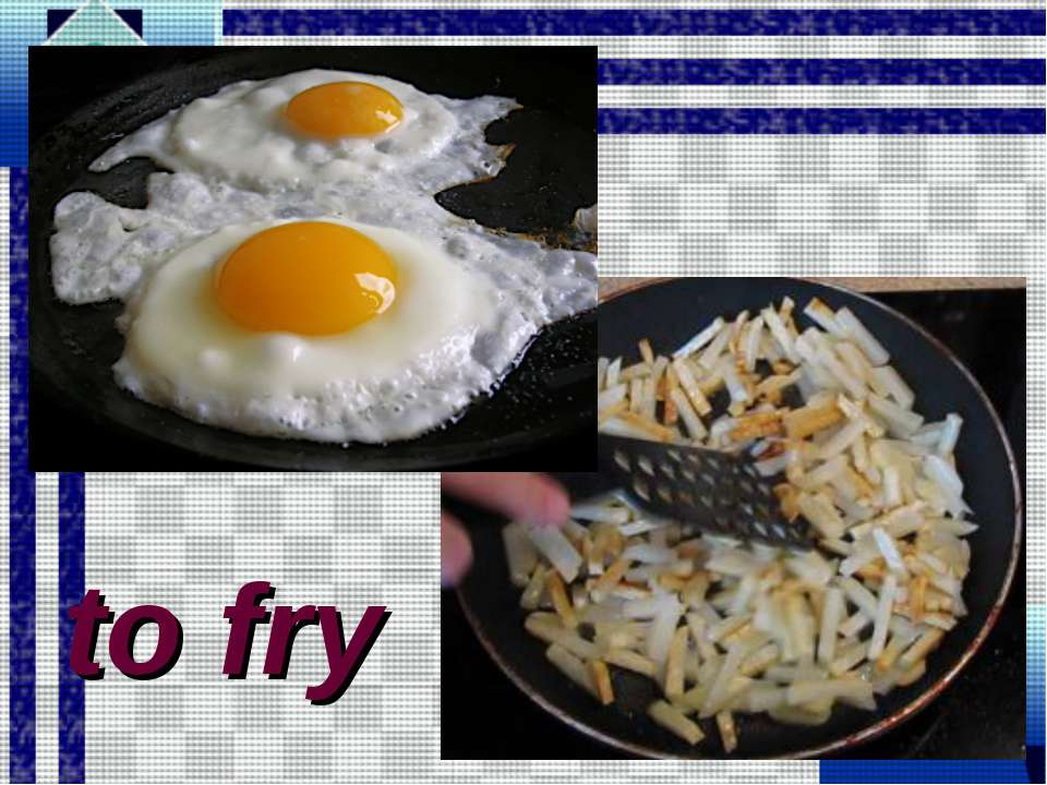to fry