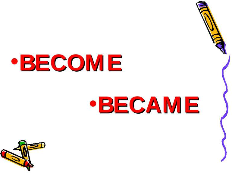 BECOME BECAME