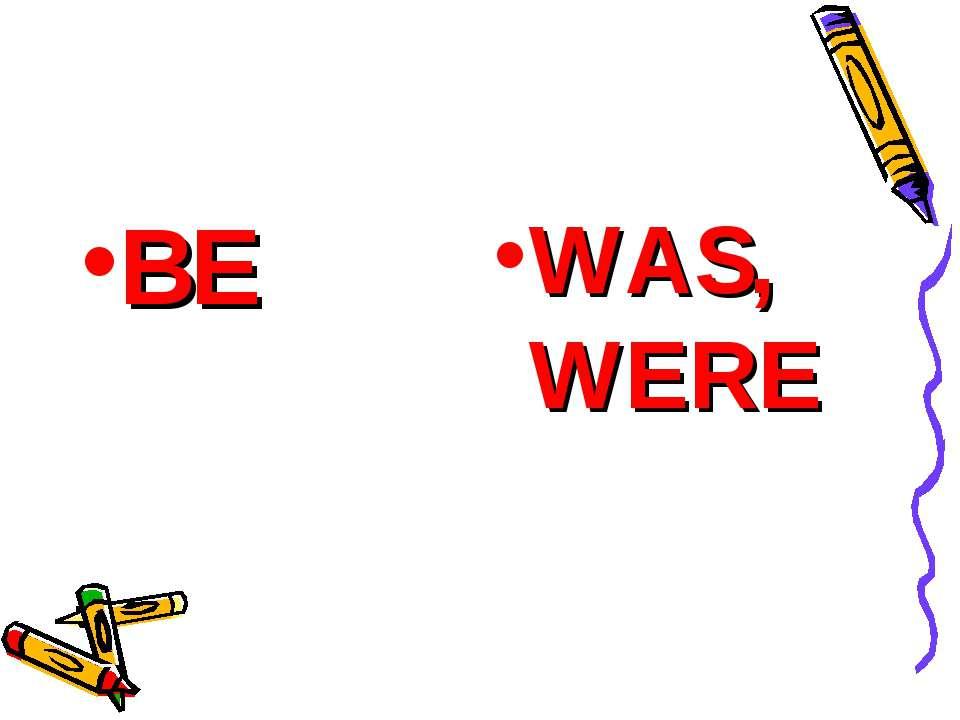 BE WAS, WERE