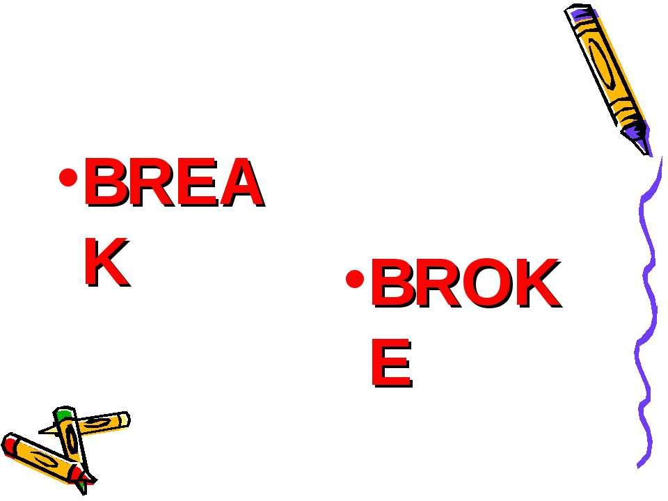 BREAK BROKE