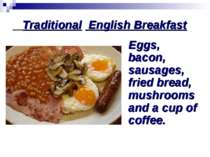 Traditional English Breakfast Eggs, bacon, sausages, fried bread, mushrooms a...