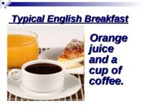 Typical English Breakfast Orange juice and a cup of coffee.