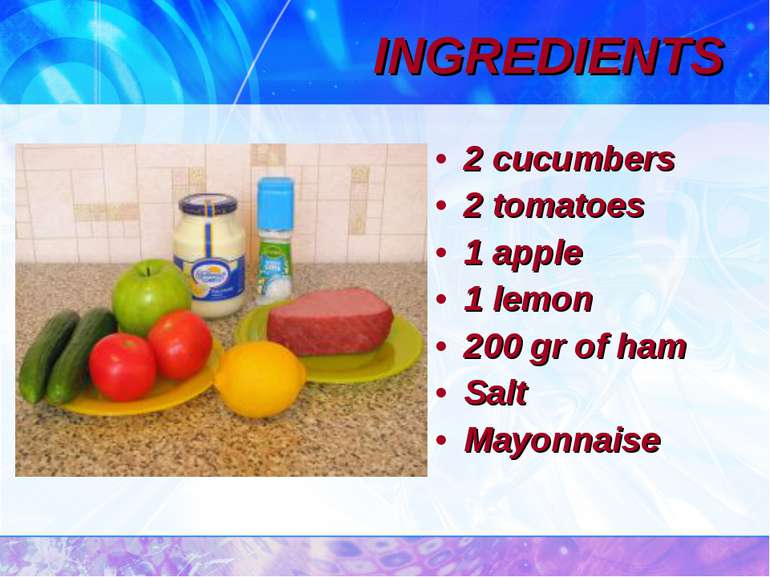 INGREDIENTS 2 cucumbers 2 tomatoes 1 apple 1 lemon 200 gr of ham Salt Mayonnaise