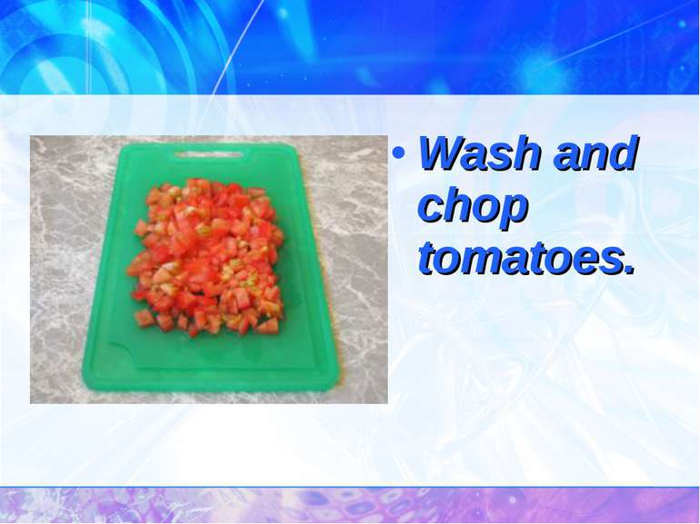Wash and chop tomatoes.