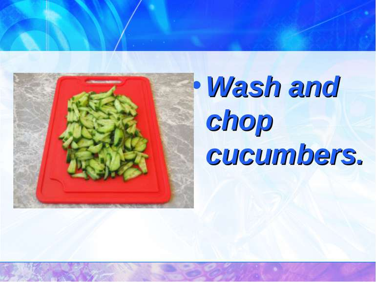 Wash and chop cucumbers.