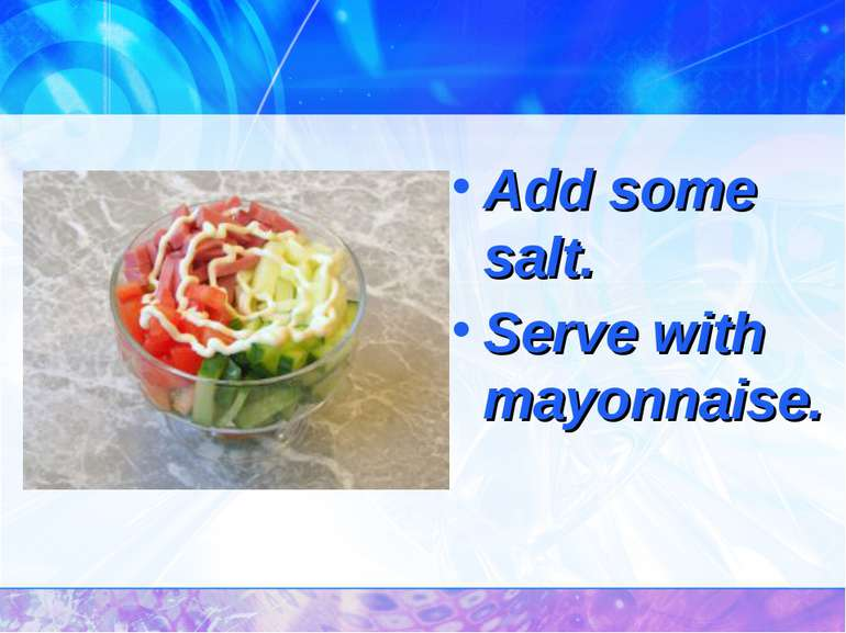 Add some salt. Serve with mayonnaise.