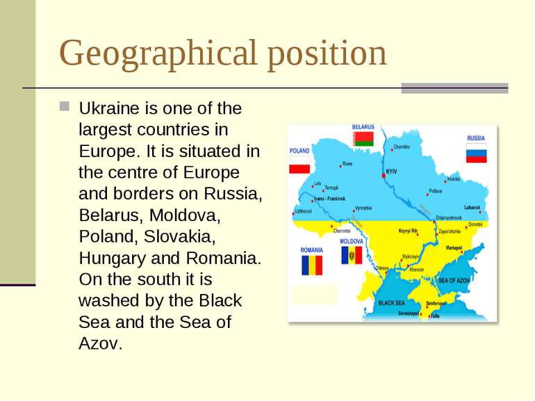 Geographical position Ukraine is one of the largest countries in Europe. It i...