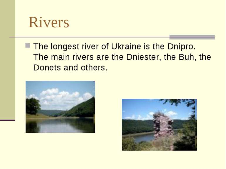 Rivers The longest river of Ukraine is the Dnipro. The main rivers are the Dn...