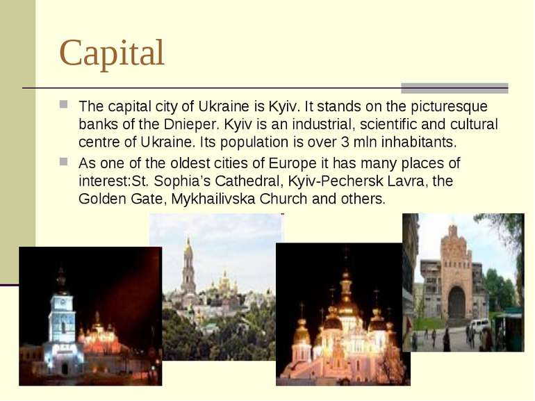 Capital The capital city of Ukraine is Kyiv. It stands on the picturesque ban...