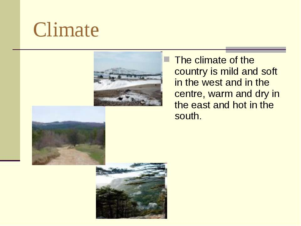 Climate The climate of the country is mild and soft in the west and in the ce...