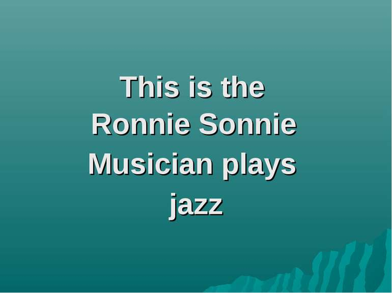 This is the Ronnie Sonnie Musician plays jazz
