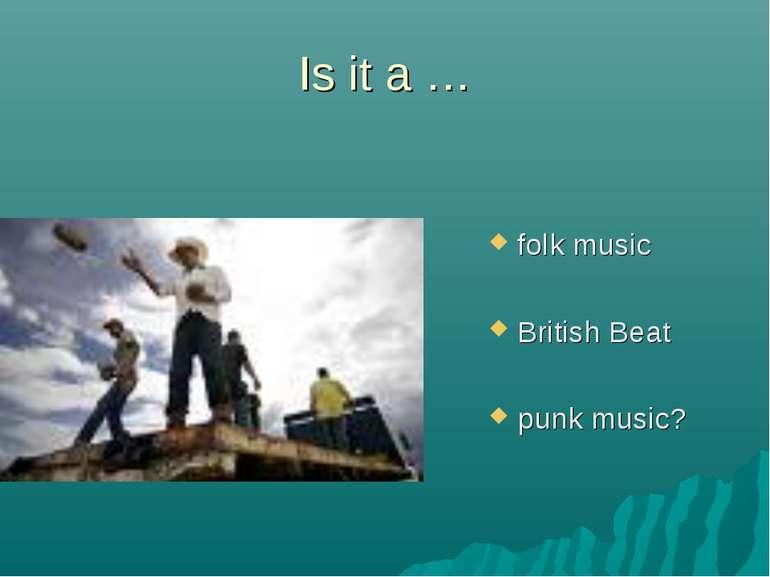 Is it a … folk music British Beat punk music?