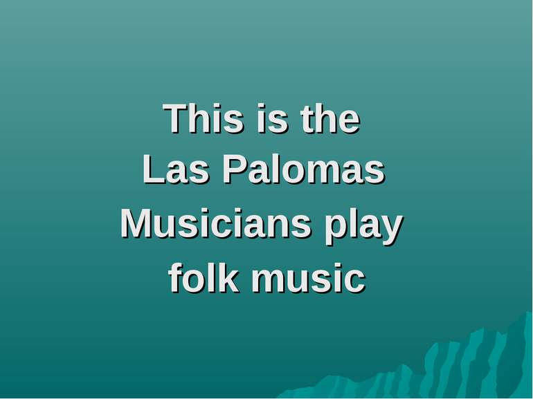 This is the Las Palomas Musicians play folk music
