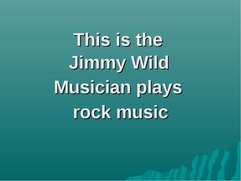 This is the Jimmy Wild Musician plays rock music